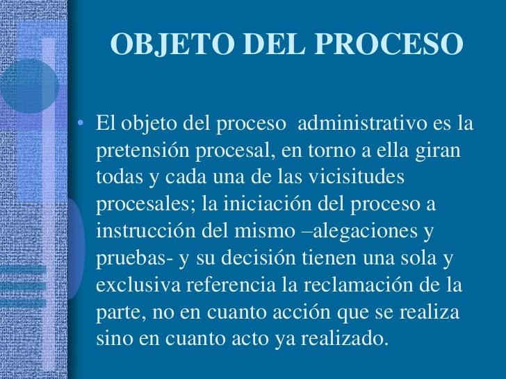 OBJETO DEL PROCESO<br />El objeto del proceso  administrativo es la pretensión procesal, en torno a ella giran todas y cad...