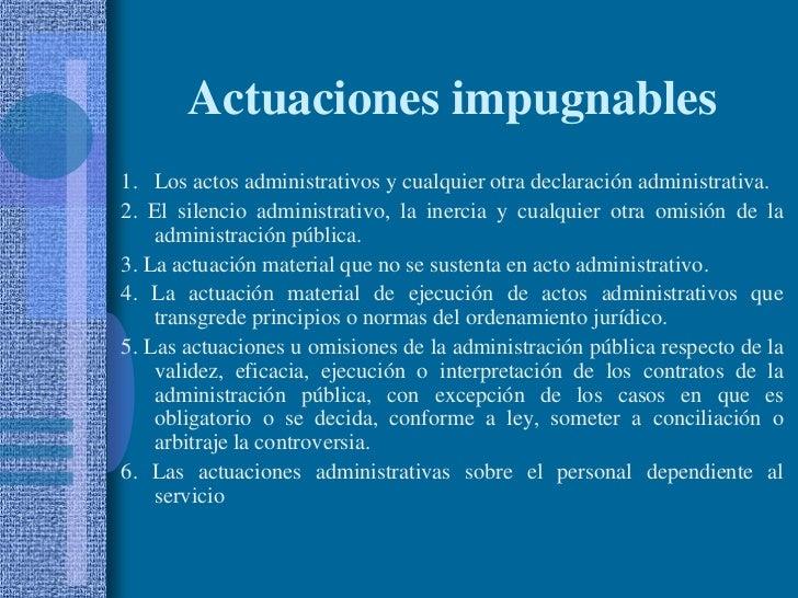 Actuaciones impugnables<br />1.Los actos administrativos y cualquier otra declaración administrativa.<br />2. El silencio...