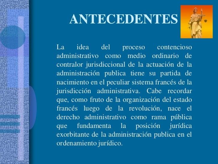ANTECEDENTES<br />La idea del proceso contencioso administrativo como medio ordinario de contralor jurisdiccional de la ac...