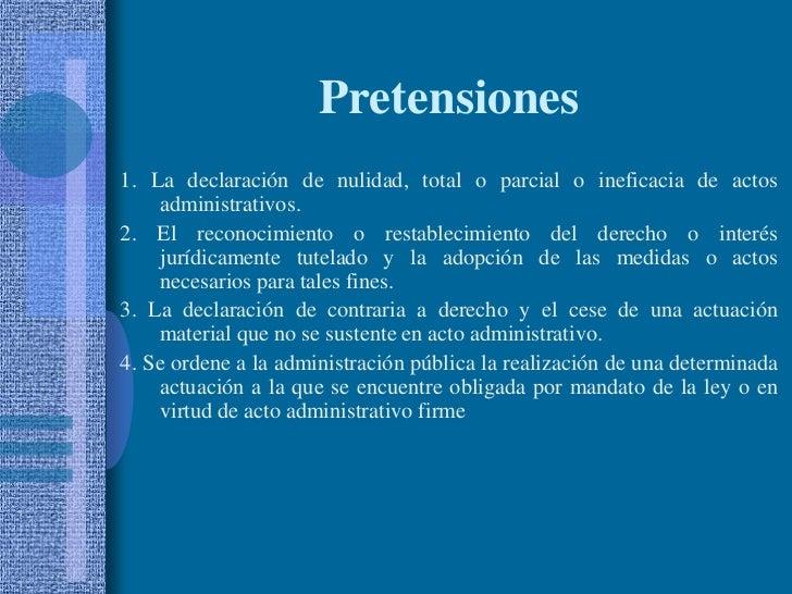 Pretensiones<br />1. La declaración de nulidad, total o parcial o ineficacia de actos administrativos.<br />2. El reconoci...