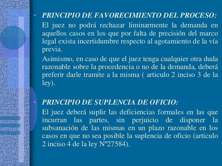 PRINCIPIO DE FAVORECIMIENTO DEL PROCESO:<br />El juez no podrá rechazar liminarmente la demanda en aquellos casos en los ...