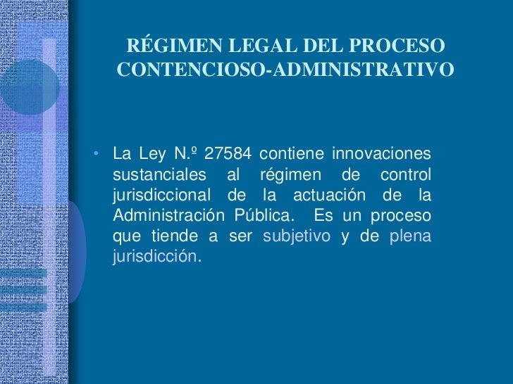 RÉGIMEN LEGAL DEL PROCESO CONTENCIOSO-ADMINISTRATIVO<br />La Ley N.º 27584 contiene innovaciones sustanciales al régimen d...