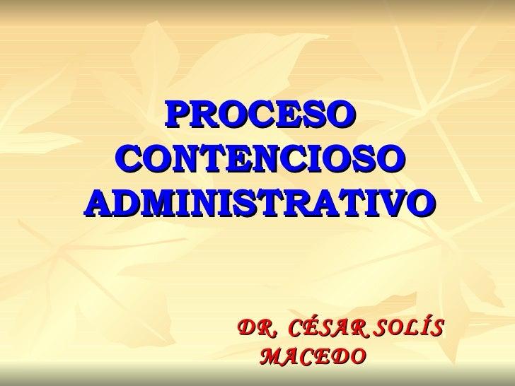 PROCESO CONTENCIOSO ADMINISTRATIVO DR. CÉSAR SOLÍS MACEDO