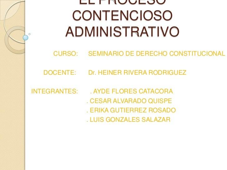 EL PROCESO CONTENCIOSO ADMINISTRATIVO<br />CURSO:      SEMINARIO DE DERECHO CONSTITUCIONAL<br />         DOCENTE:       Dr...