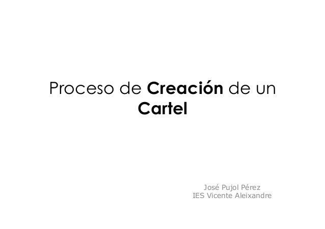 Proceso de Creación de un          Cartel                  José Pujol Pérez               IES Vicente Aleixandre