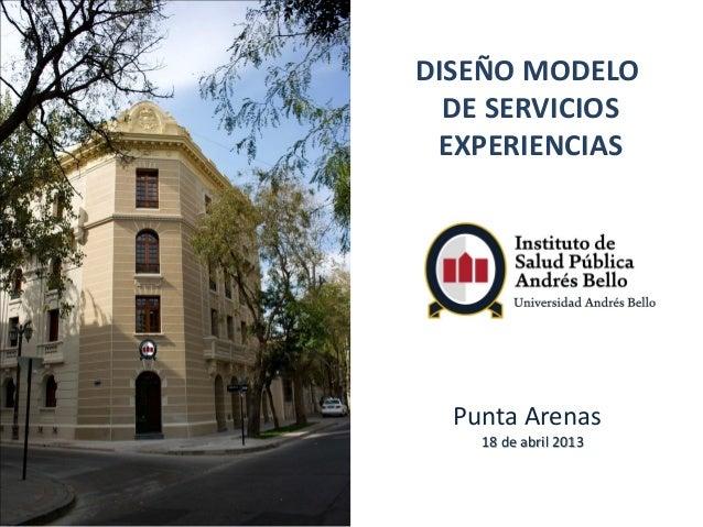 DISEÑO MODELODE SERVICIOSEXPERIENCIASPunta Arenas18 de abril 2013