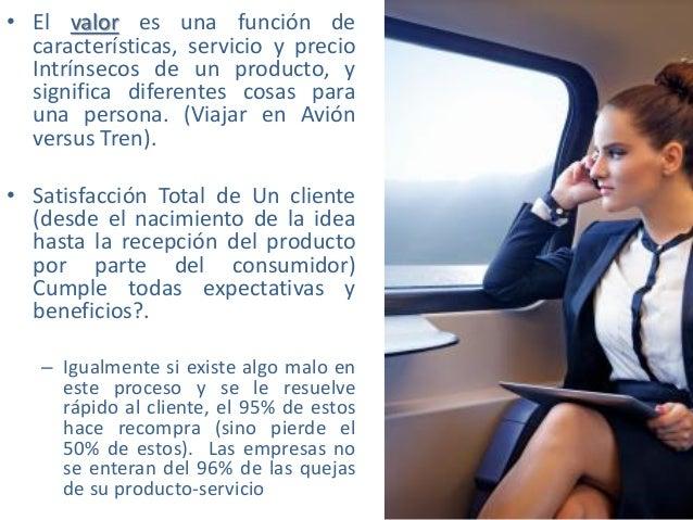 • El valor es una función de características, servicio y precio Intrínsecos de un producto, y significa diferentes cosas p...