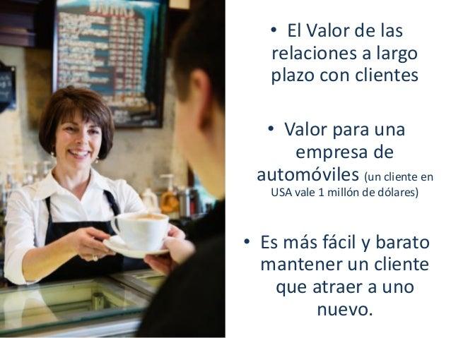 • El Valor de las relaciones a largo plazo con clientes  • Valor para una empresa de automóviles (un cliente en USA vale 1...