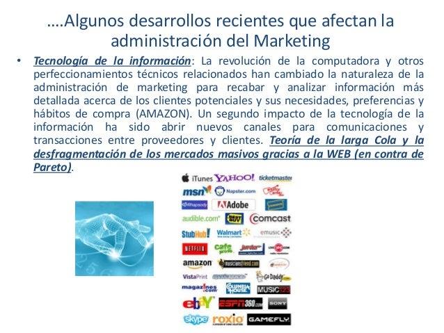 ….Algunos desarrollos recientes que afectan la administración del Marketing • Tecnología de la información: La revolución ...