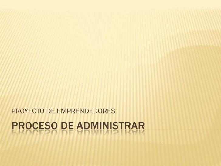 PROYECTO DE EMPRENDEDORES  PROCESO DE ADMINISTRAR