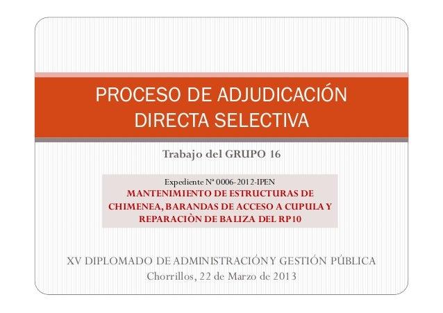 PROCESO DE ADJUDICACIÓN DIRECTA SELECTIVA Trabajo del GRUPO 16 Expediente Nª 0006-2012-IPEN  MANTENIMIENTO DE ESTRUCTURAS ...