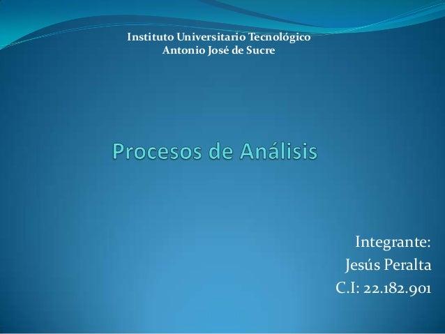 Integrante: Jesús Peralta C.I: 22.182.901 Instituto Universitario Tecnológico Antonio José de Sucre