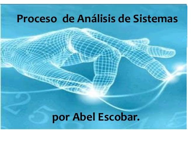 Proceso de Análisis de Sistemaspor Abel Escobar.