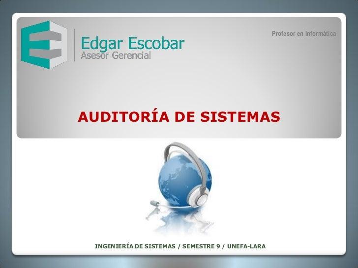 Profesor en InformáticaAUDITORÍA DE SISTEMAS INGENIERÍA DE SISTEMAS / SEMESTRE 9 / UNEFA-LARA
