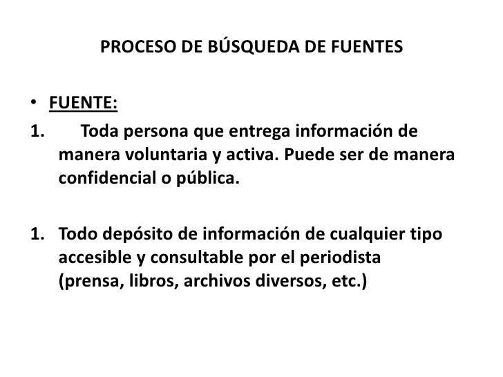 PROCESO DE BÚSQUEDA DE FUENTES• FUENTE:1.   Toda persona que entrega información de   manera voluntaria y activa. Puede se...