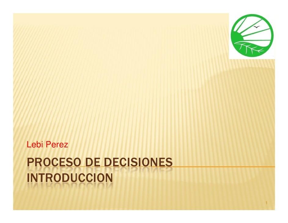 Lebi PerezPROCESO DE DECISIONESINTRODUCCION                        1