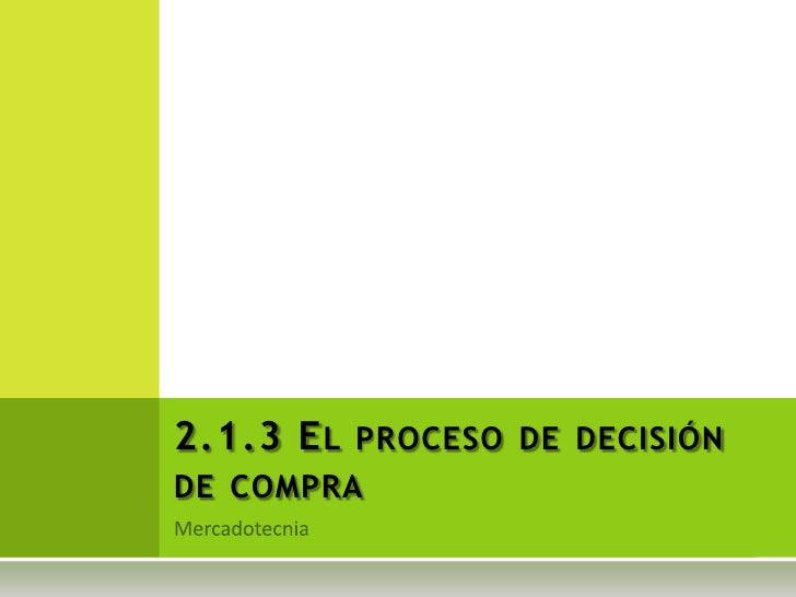2.1.3 El proceso de decisión de compra<br />Mercadotecnia<br />