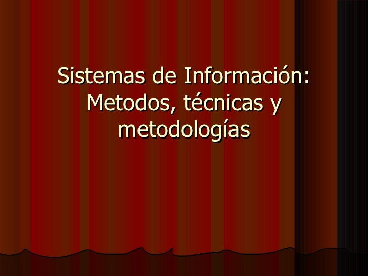 Sistemas de Información: Metodos, técnicas y metodologías