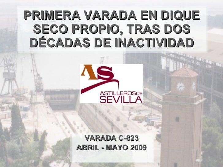 PRIMERA VARADA EN DIQUE SECO PROPIO, TRAS DOS DÉCADAS DE INACTIVIDAD VARADA C-823 ABRIL - MAYO 2009