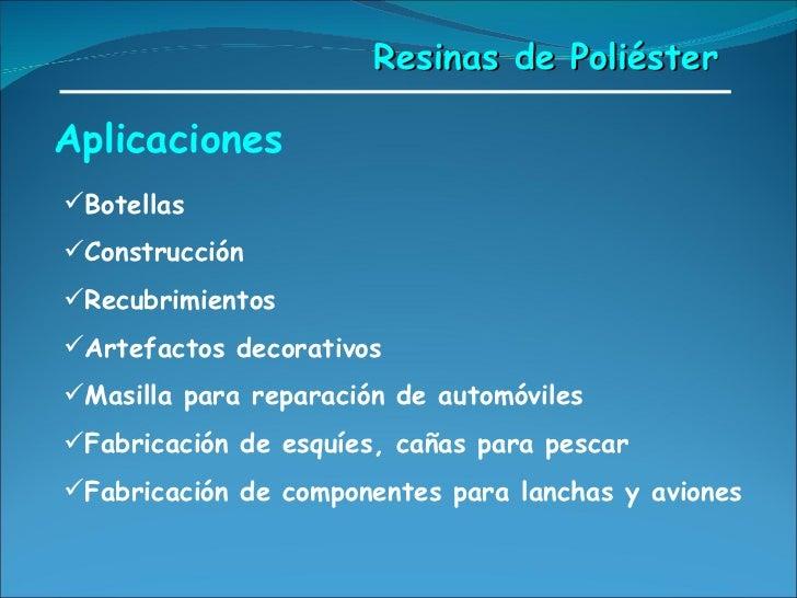 Aplicaciones Resinas de Poliéster <ul><ul><li>Botellas </li></ul></ul><ul><ul><li>Construcción </li></ul></ul><ul><ul><li>...