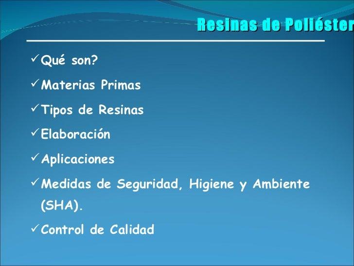 <ul><li>Qué son? </li></ul><ul><li>Materias Primas </li></ul><ul><li>Tipos de Resinas </li></ul><ul><li>Elaboración </li><...