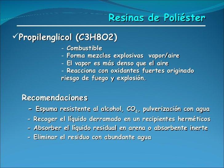Resinas de Poliéster <ul><li>Propilenglicol (C3H8O2) </li></ul><ul><ul><ul><ul><li>Combustible </li></ul></ul></ul></ul><u...