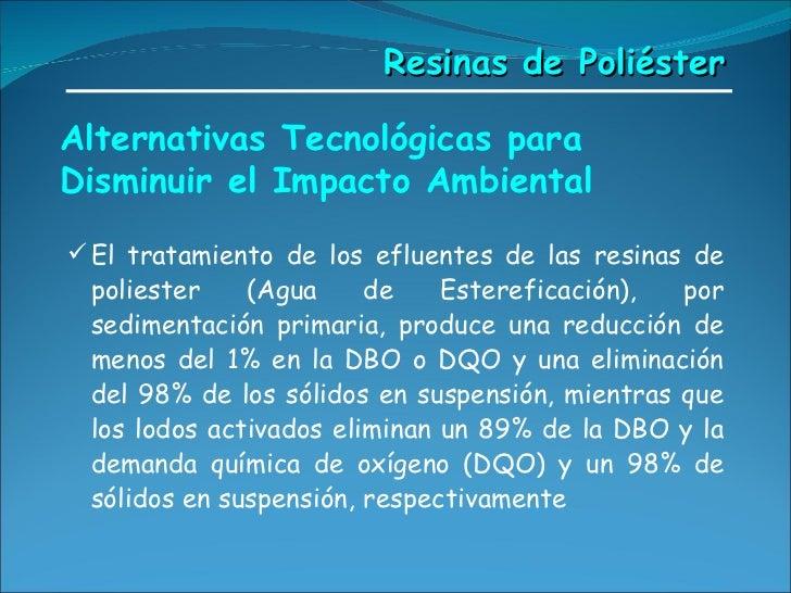 Alternativas Tecnológicas para Disminuir el Impacto Ambiental <ul><li>El tratamiento de los efluentes de las resinas de po...