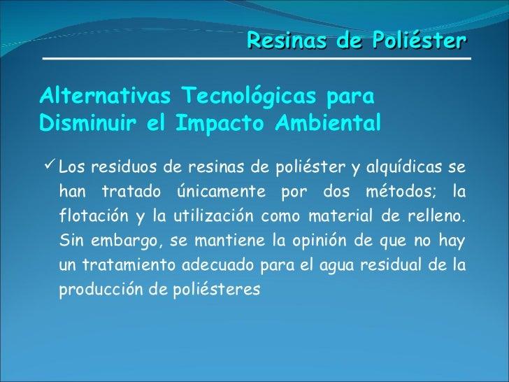 Alternativas Tecnológicas para Disminuir el Impacto Ambiental <ul><li>Los residuos de resinas de poliéster y alquídicas se...