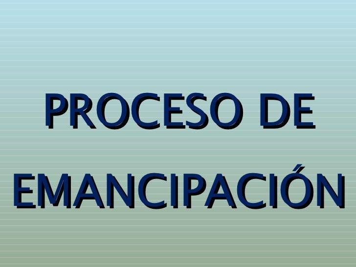 PROCESO DE EMANCIPACIÓN