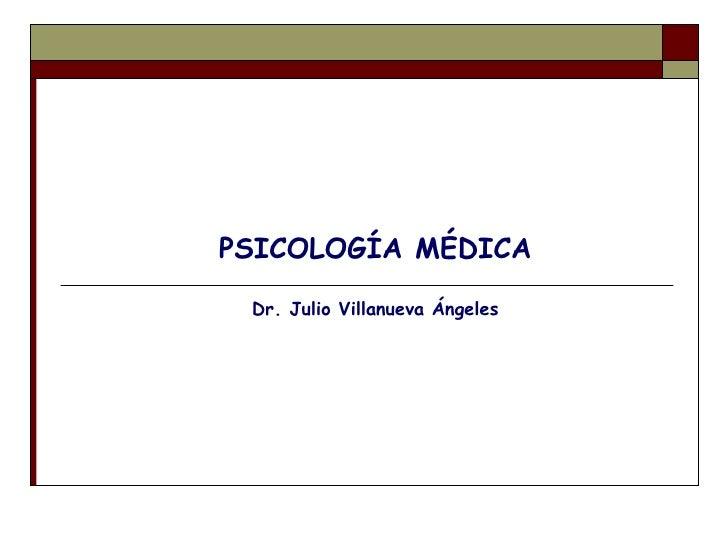 PSICOLOGÍA MÉDICA<br />Dr. Julio Villanueva Ángeles <br />