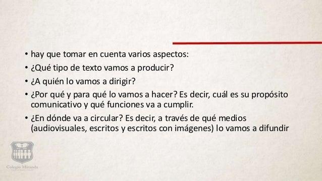 • hay que tomar en cuenta varios aspectos: • ¿Qué tipo de texto vamos a producir? • ¿A quién lo vamos a dirigir? • ¿Por qu...