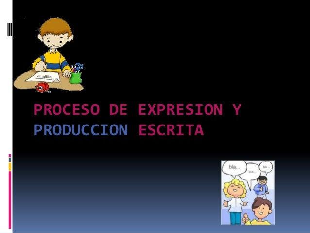PROCESO DE EXPRESION YPRODUCCION ESCRITA