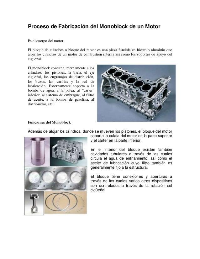 Proceso de Fabricación del Monoblock de un Motor Es el cuerpo del motor El bloque de cilindros o bloque del motor es una p...