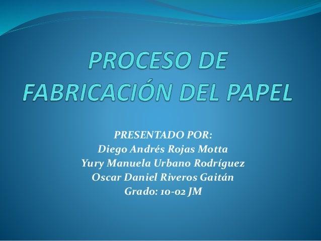 PRESENTADO POR: Diego Andrés Rojas Motta Yury Manuela Urbano Rodríguez Oscar Daniel Riveros Gaitán Grado: 10-02 JM