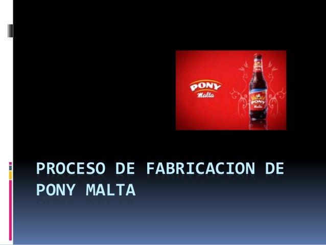 PROCESO DE FABRICACION DE PONY MALTA