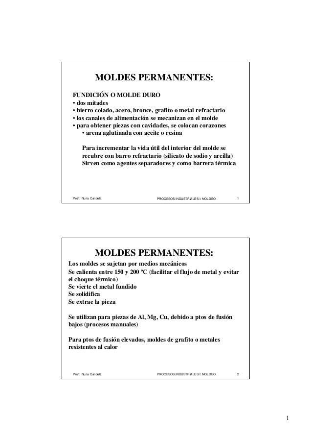 MOLDES PERMANENTES: FUNDICIÓN O MOLDE DURO • dos mitades • hierro colado, acero, bronce, grafito o metal refractario • los...