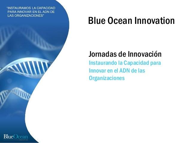 Blue Ocean InnovationJornadas de InnovaciónInstaurando la Capacidad paraInnovar en el ADN de lasOrganizaciones