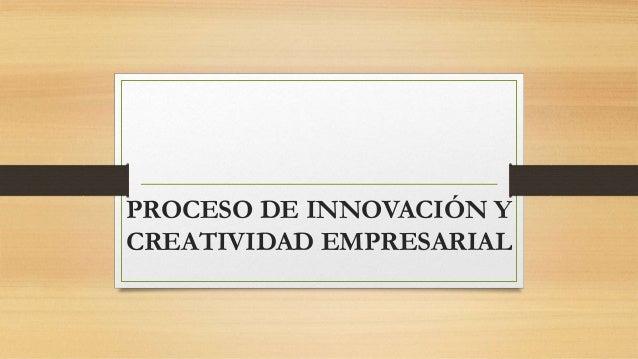 PROCESO DE INNOVACIÓN Y CREATIVIDAD EMPRESARIAL