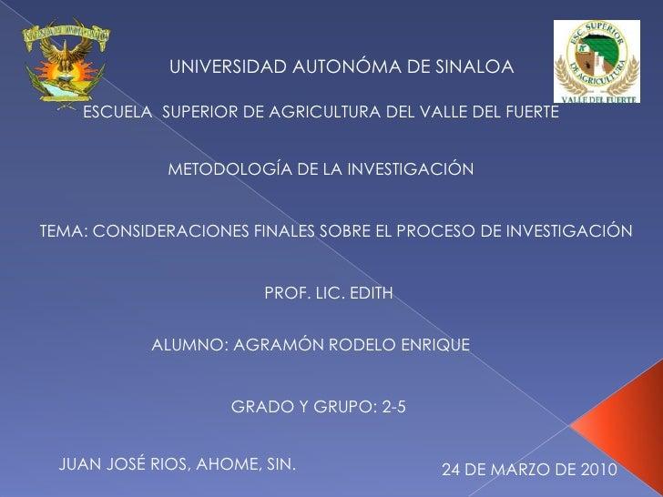 UNIVERSIDAD AUTONÓMA DE SINALOA<br />ESCUELA  SUPERIOR DE AGRICULTURA DEL VALLE DEL FUERTE<br />METODOLOGÍA DE LA INVESTIG...