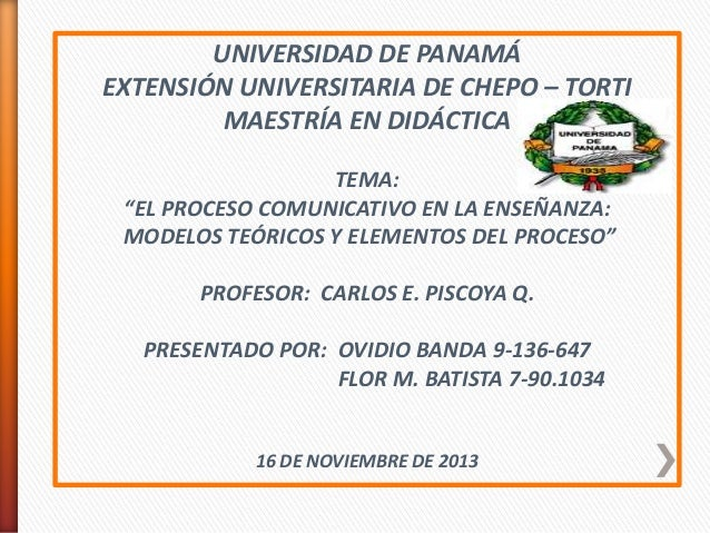 """UNIVERSIDAD DE PANAMÁ EXTENSIÓN UNIVERSITARIA DE CHEPO – TORTI MAESTRÍA EN DIDÁCTICA TEMA: """"EL PROCESO COMUNICATIVO EN LA ..."""