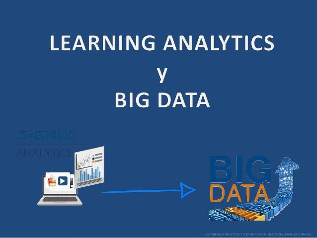 LEARNING ANALYTICS Y BIG DATA POR BETZAIDA JIMÉNEZ CHAVES
