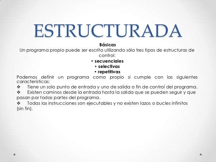 ESTRUCTURADA                                          Básicas  Un programa propio puede ser escrito utilizando sólo tres t...