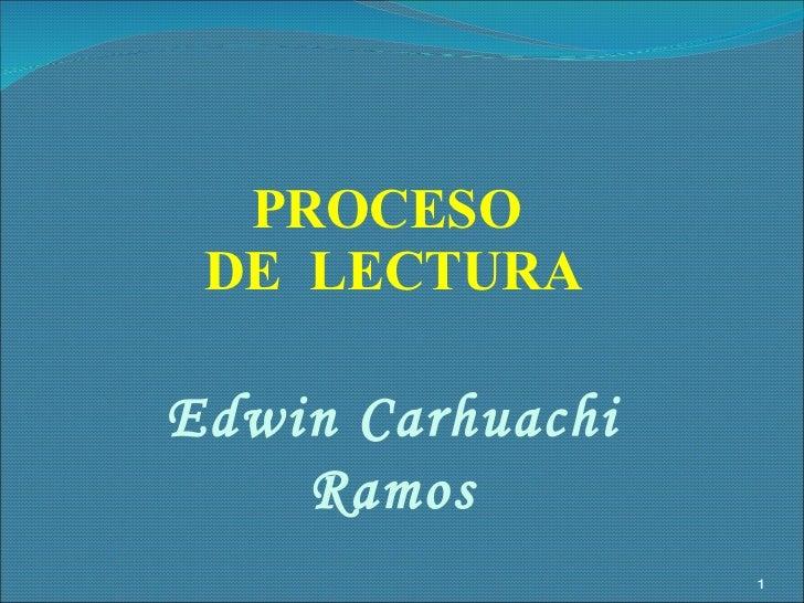PROCESO  DE  LECTURA Edwin Carhuachi Ramos
