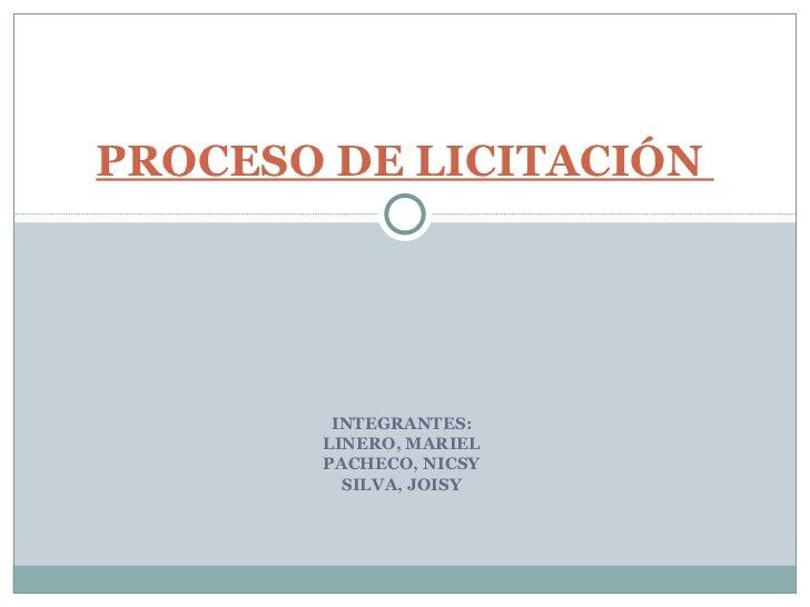 INTEGRANTES: LINERO, MARIEL PACHECO, NICSY SILVA, JOISY PROCESO DE LICITACIÓN