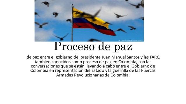 Proceso de paz de paz entre el gobierno del presidente Juan Manuel Santos y las FARC, también conocidos como proceso de pa...