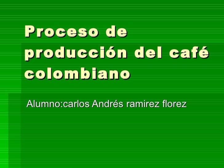 Proceso de producci n del caf colombiano for Descripcion del proceso de produccion