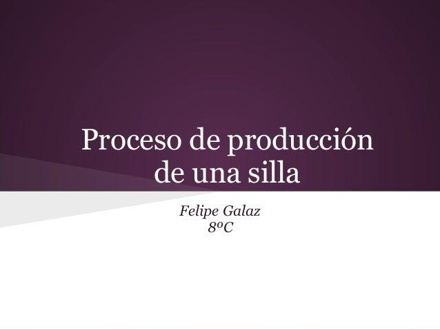 Proceso de producción de una silla Felipe Galaz 8ºC
