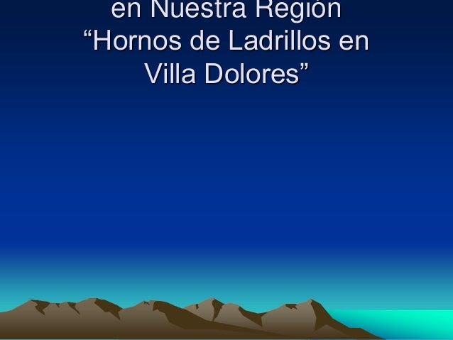 """Contaminación Ambientalen Nuestra Región""""Hornos de Ladrillos en Villa Dolores""""<br />"""