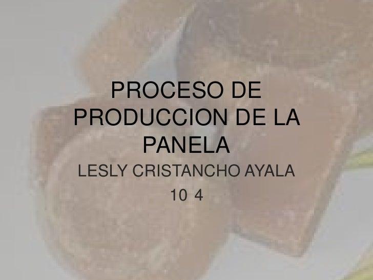 PROCESO DEPRODUCCION DE LA    PANELALESLY CRISTANCHO AYALA          10 4