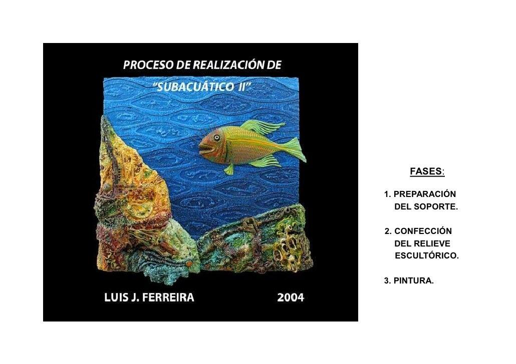 FASES:1. PREPARACIÓN   DEL SOPORTE.2. CONFECCIÓN   DEL RELIEVE   ESCULTÓRICO.3. PINTURA.